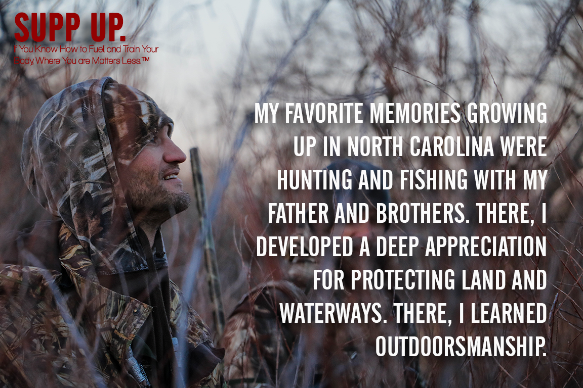 My favorite memories growing up in North Carolina were hunting and fishing with my father and brothers quote, hunting quotes, SUPP UP quotes